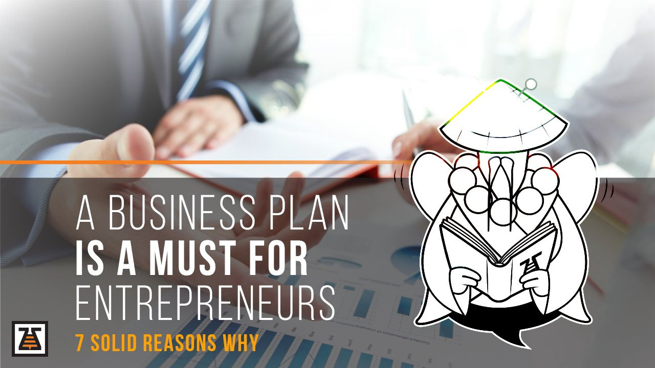 A business plan is a must for entrepreneurs.
