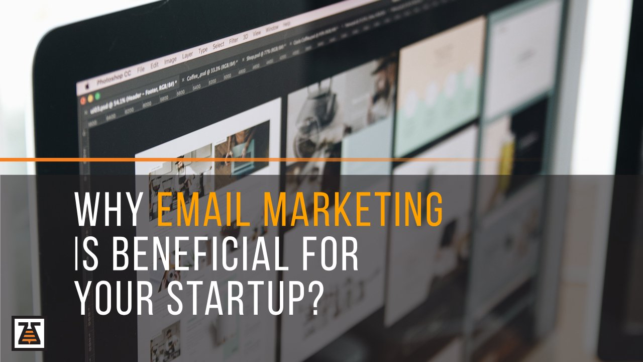 Why Email Marketing Is Beneficial For Your Start-up?