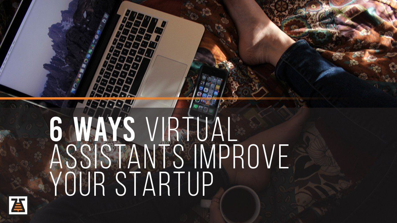 6 Ways Virtual Assistants Improve Your Start-up
