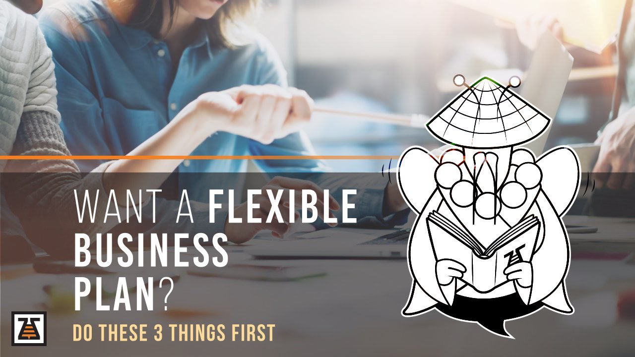 Want A Flexible Business Plan? Do These 3 Things First