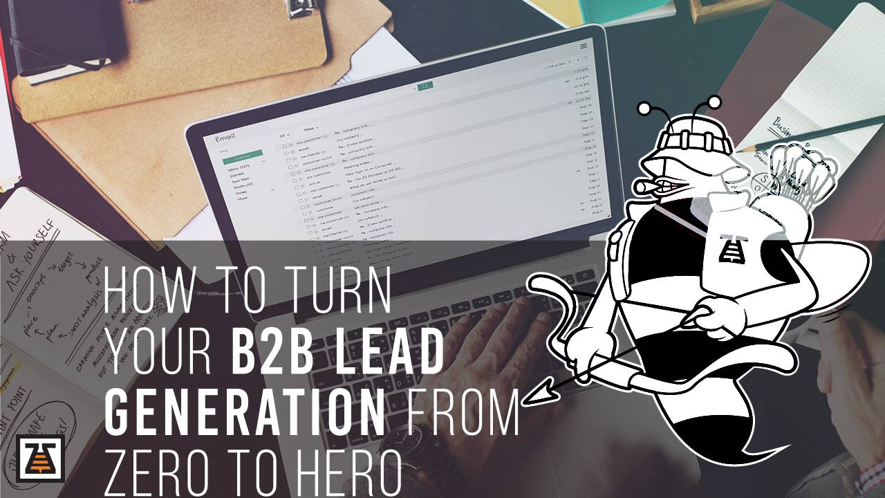 How To Turn Your B2B Lead Generation From Zero To Hero