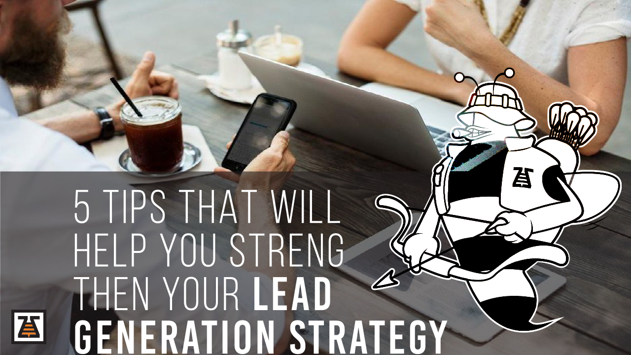 Tips that help companies strengthen their Lead Generation Strategy.