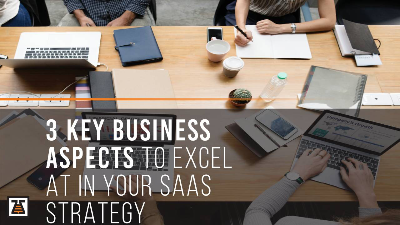 3 key business aspects that companies excel in their SaaS strategy