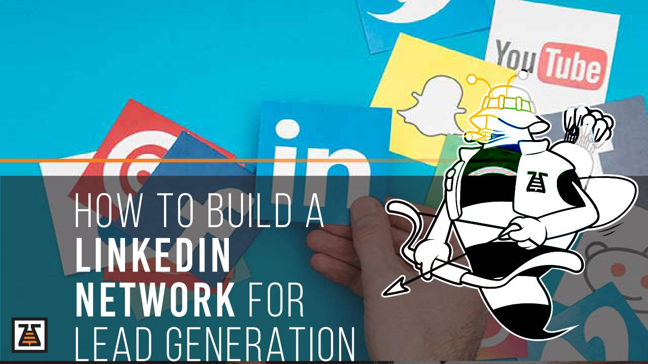 The steps you need to take if you want to build a LinkedIn network for Lead Generation.