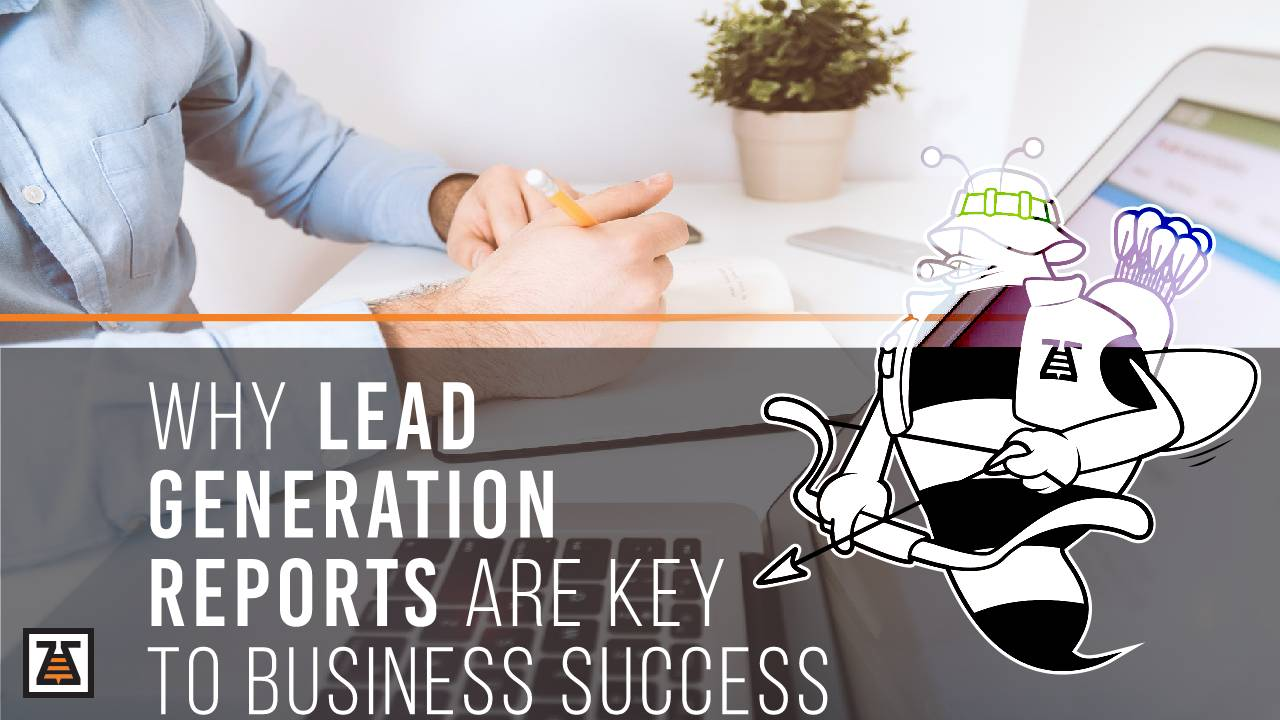 The importance of lead generation reports.