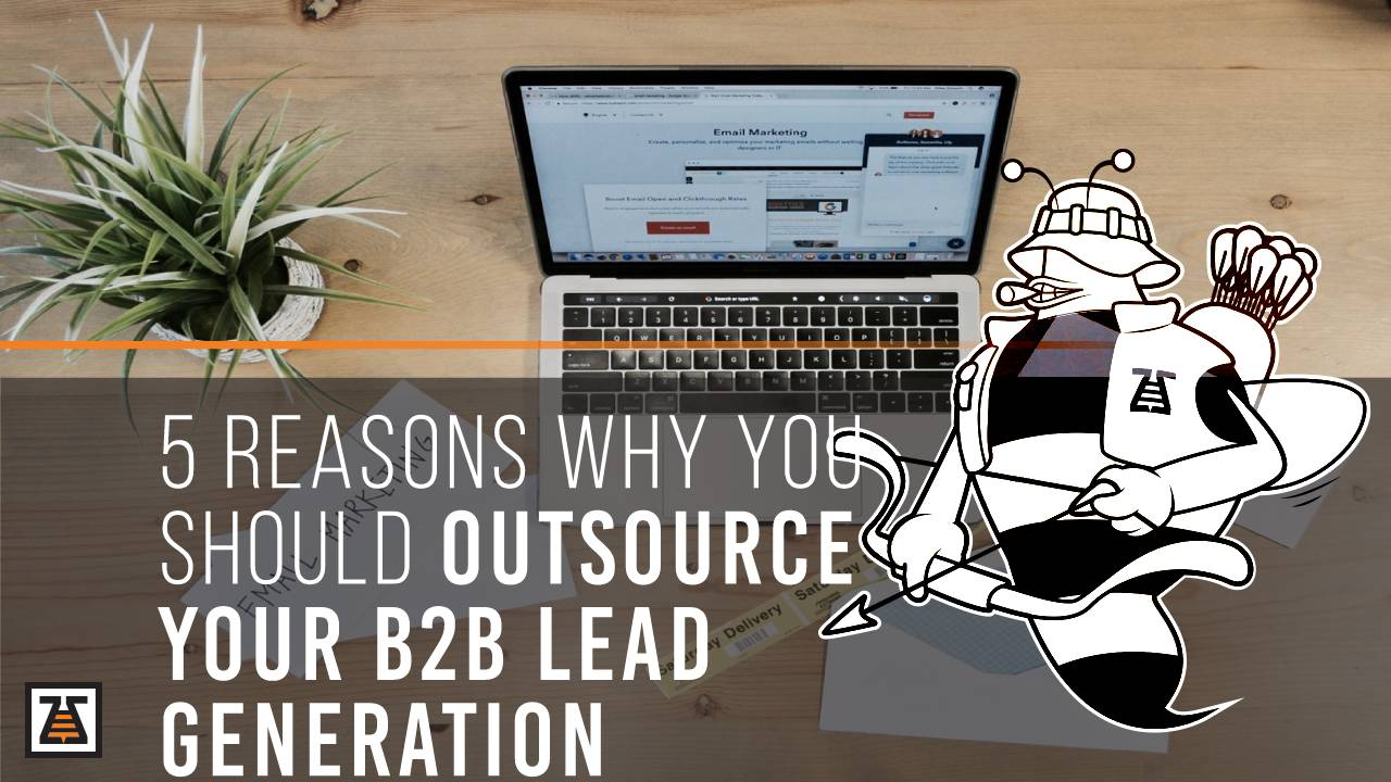 Because of the following 5 reasons you should outsource your b2b lead generation.