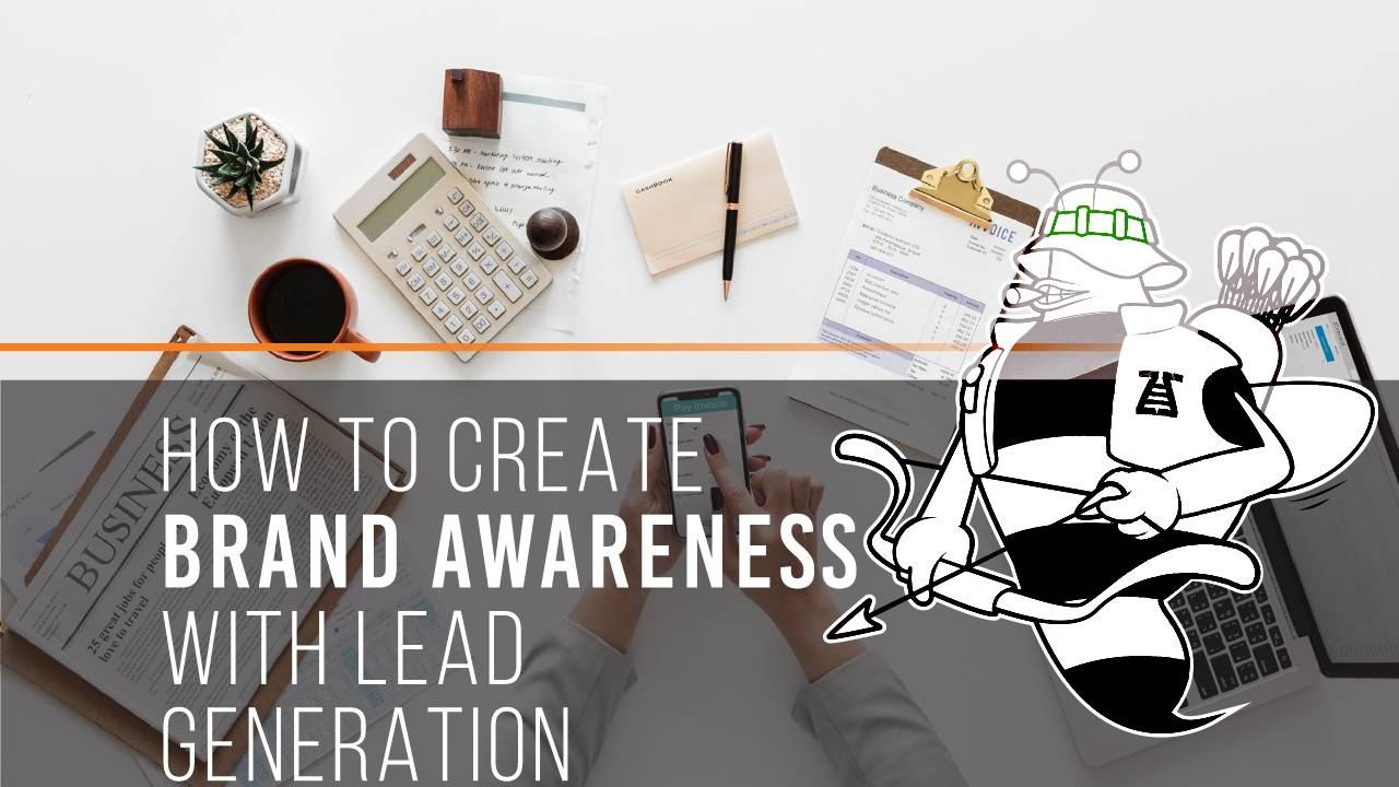 Find out how to create brand awareness with lead generation