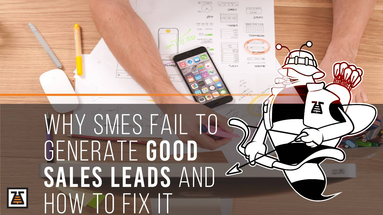 Why SMEs Fail To Generate Good Sales Leads And How To Fix It