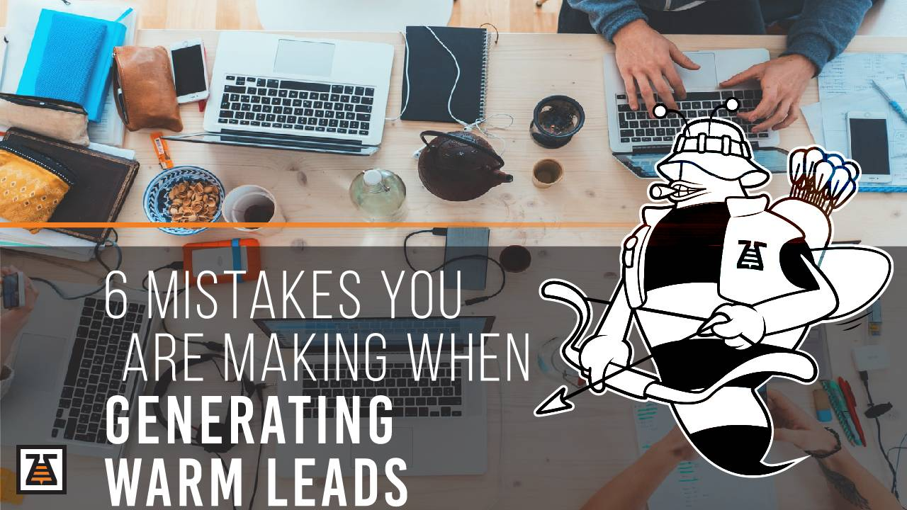 6 Mistakes You Are Making When Generating Warm Leads