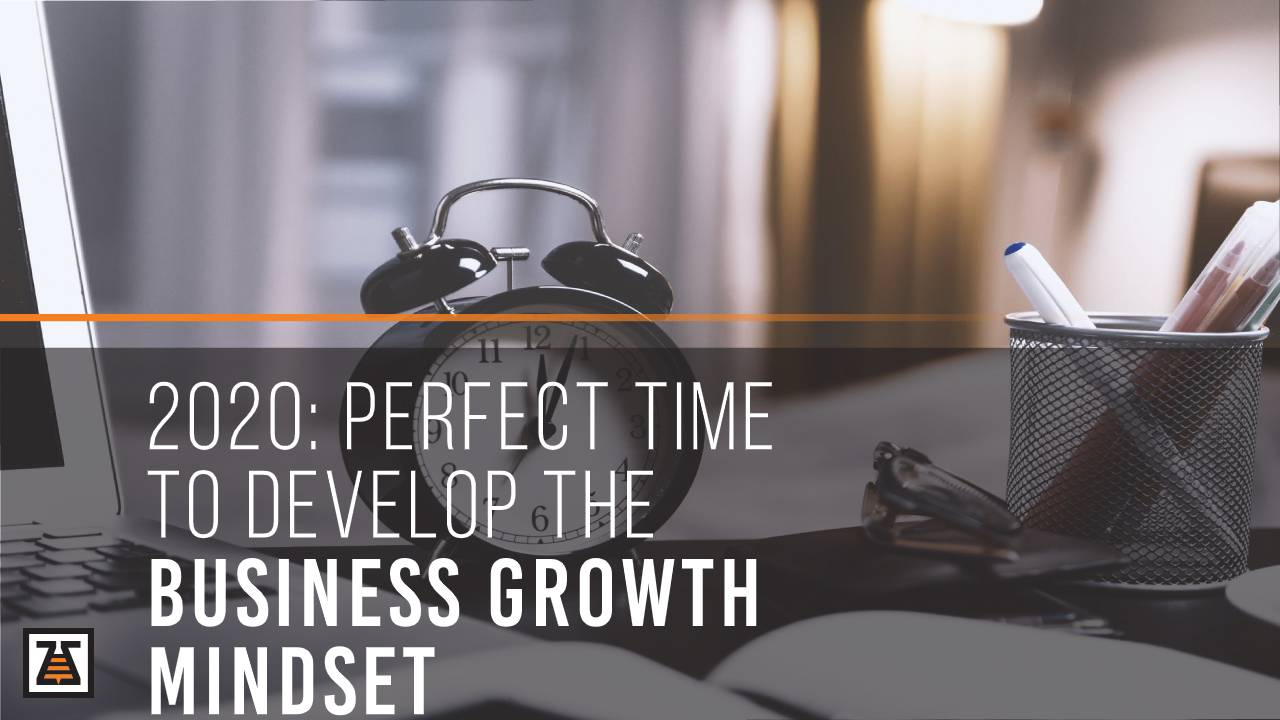 2020: Perfect Time To Develop The Business Growth Mindset