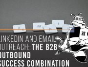 LinkedIn and Email Outreach: The B2B Outbound Success Combination